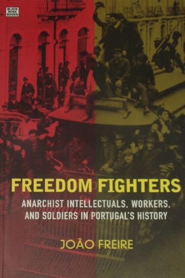 Freedom Fighters, Anarchist Intellectuals, Workers, and Soldiers in Portugal's History